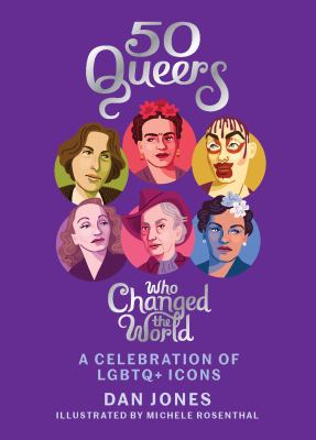 50 Queers Who Changed The World : A Celebration Of Lgbt Icons