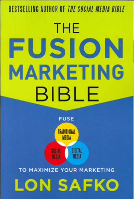 Image of Fusion Marketing Bible : Fuse Traditional Media Social Media& Digital Media To Maximize Marketing