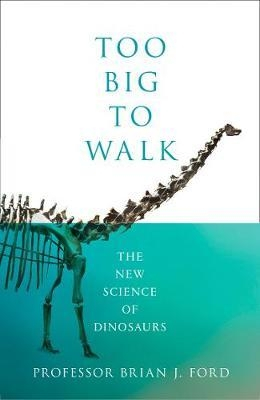 Image of Too Big To Walk : The New Science Of Dinosaurs