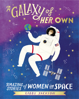 Image of A Galaxy Of Her Own : Amazing Stories Of Women In Space
