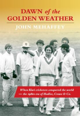 4a1b2c33a1f Dawn Of The Golden Weather : When Kiwi Cricketers Conquered The World