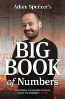 Image of Adam Spencer's Big Book Of Numbers : Everything You Wanted To Know About The Numbers 1 To 100