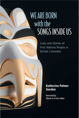 Image of We Are Born With The Songs Inside Us : Lives And Stories Of First Nations People In British Columbia