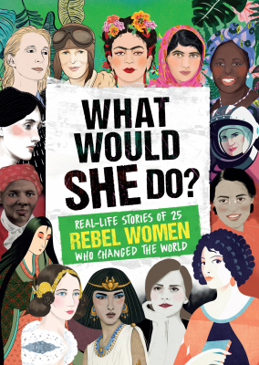 Image of What Would She Do : Real-life Stories Of 25 Female Trailblazers Who Changed The World