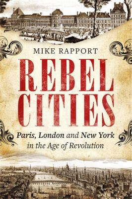 Image of Rebel Cities : Paris London And New York In The Age Of Revolution