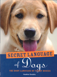 Image of Secret Language Of Dogs : The Body Language Of Furry Bodies