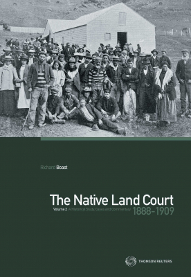 The Native Land Court Volume 3 : 1909-1953 - A Historical Study Cases & Commentary