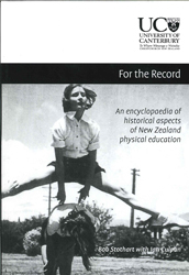 Image of For The Record : An Encyclopaedia Of Historical Aspects Of New Zealand Physical Education