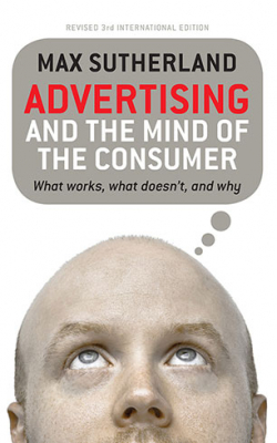 Advertising & The Mind Of The Consumer What Works What Doesnt & Why