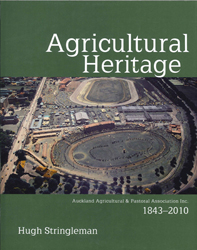 Agricultural Heritage : Auckland Agricultural And Pastoral Association Inc 1843-2010
