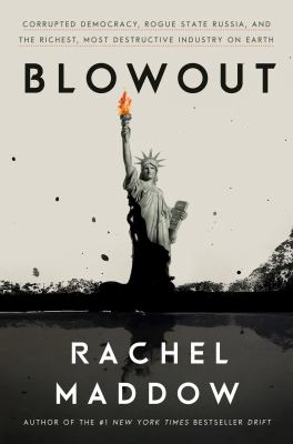Image of Blowout : Corrupted Democracy Rogue State Russia And The Richest Most Destructive Industry On Earth