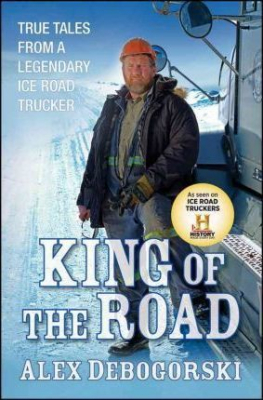 Image of King Of The Road True Tales From A Legendary Ice Road Trucker