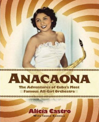 Image of Anacaona The Amazing Adventures Of Cubas First All Girl Dance Band