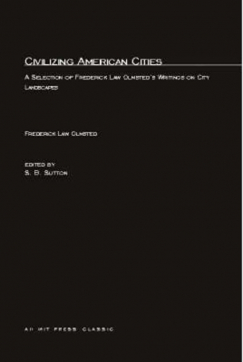 Image of Civilizing American Cities A Selection Of Frederick Law Olmsteds Writings On City Landscapes