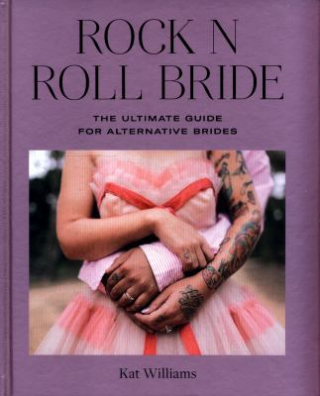Image of Rock 'n' Roll Bride : The Ultimate Guide For Alternative Brides