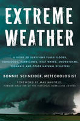 Image of Extreme Weather : A Guide To Surviving Flash Floods Tornado-es Hurricanes Heat Waves Snowstorms Tsunamis And Other Na
