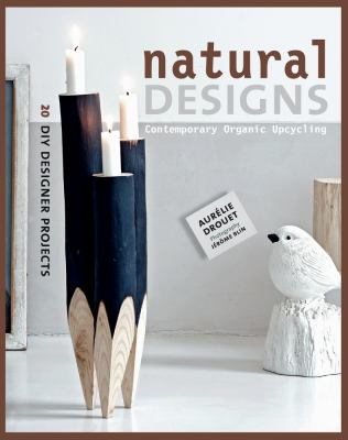 Image of Natural Designs : Contemporary Organic Upcycling