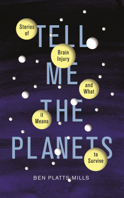 Image of Tell Me The Planets : Stories Of Brain Injury And What It Means To Survive