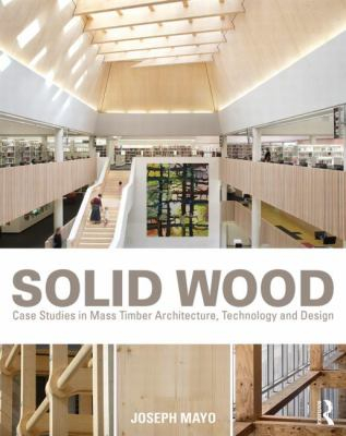 Image of Solid Wood : Case Studies In Mass Timber Architecture Technology And Design