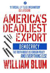 America's Deadliest Export : Democracy : The Truth About Us Foreign Policy And Everything Else