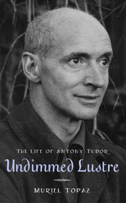 Image of Undimmed Lustre The Life Of Antony Tudor