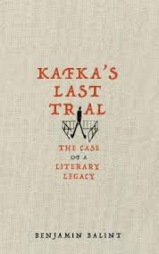 Kafka's Last Trial : The Strange Case Of A Literary Legacy