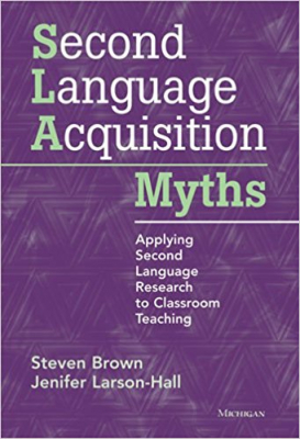 Image of Second Language Acquisition Myths : Applying Second Languageresearch To Classroom Teaching