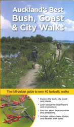 Auckland's Best Bush Coast And City Walks : The Full Colour Guide To Over 40 Fantastic Walks