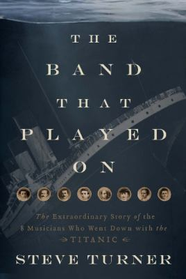 Image of Band That Played On : The Untold Story Of The Musicians Who Went Down With The Titanic