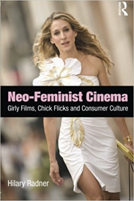 Image of Neo Feminist Cinema Girly Films Chick Flicks & Consumer Culture