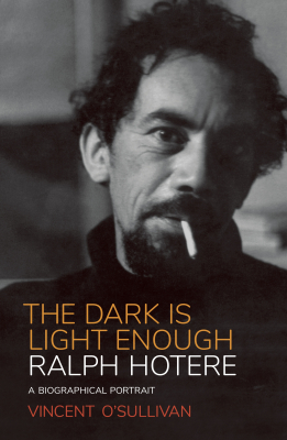 Ralph Hotere : The Dark Is Light Enough : A Biographical Portrait