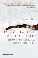 Image of Digging For Richard Iii : How Archaeology Found The King