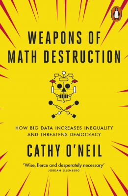 Image of Weapons Of Math Destruction : How Big Data Increases Inequality And Threatens Democracy