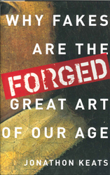 Image of Forged : Why Fakes Are The Great Art Of Our Age