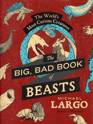 Image of Big Bad Book Of Beasts : The World's Most Curious Creatures