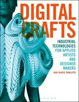 Image of Digital Crafts : Industrial Technologies For Applied Artistsand Designer Makers