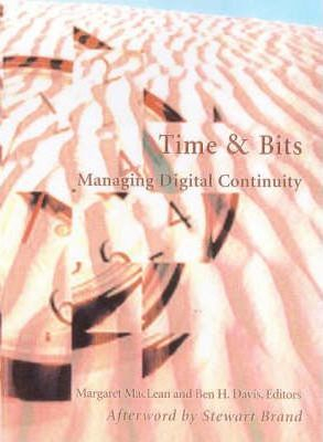 Time And Bits : Managing Digital Continuity