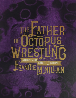 Image of The Father Of Octopus Wrestling And Other Small Fictions