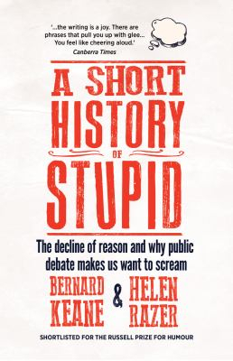 Image of A Short History Of Stupid : The Decline Of Reason And Why Public Debate Makes Us Want To Scream