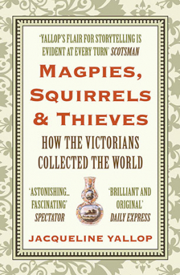 Image of Magpies Squirrels And Thieves : How The Victorians Collectedthe World