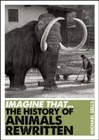 Image of History Of Animals Rewritten : Imagine That