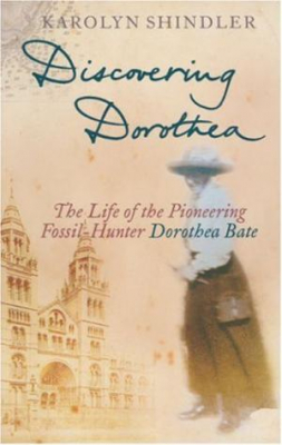 Image of Discovering Dorothea The Life Of The Pioneering Fossil Hunter Dorothea Bate