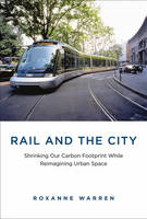 Image of Rail And The City : Shrinking Our Carbon Footprint While Reimagining Urban Space