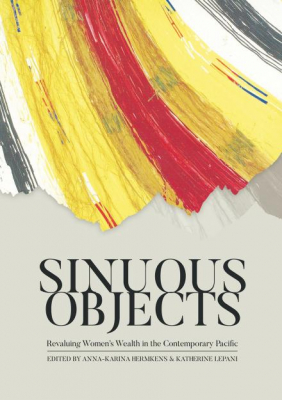 Image of Sinuous Objects : Revaluing Women S Wealth In The Contemporary Pacific