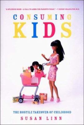 Image of Consuming Kids The Hostile Takeover Of Childhood