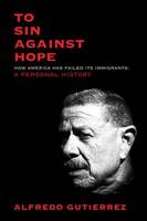 Image of To Sin Against Hope : Life And Politics On The Borderland