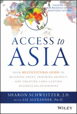 Access To Asia Your Multicultural Guide To Building Trust Inspiring Respect And Creating Long-lasting Business Relatio