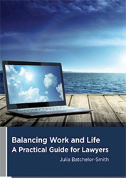 Balancing Work And Life : A Practical Guide For Lawyers