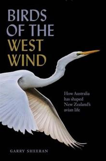 Birds Of The West Wind : How Australia Has Shaped New Zealand's Avian Life