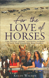 Image of For The Love Of Horses : The Wilson Sisters' Inspiring Journey To Save New Zealand's Wild Horses